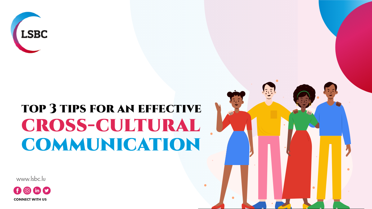Top 3 Tips for An effective Cross-Cultural communication