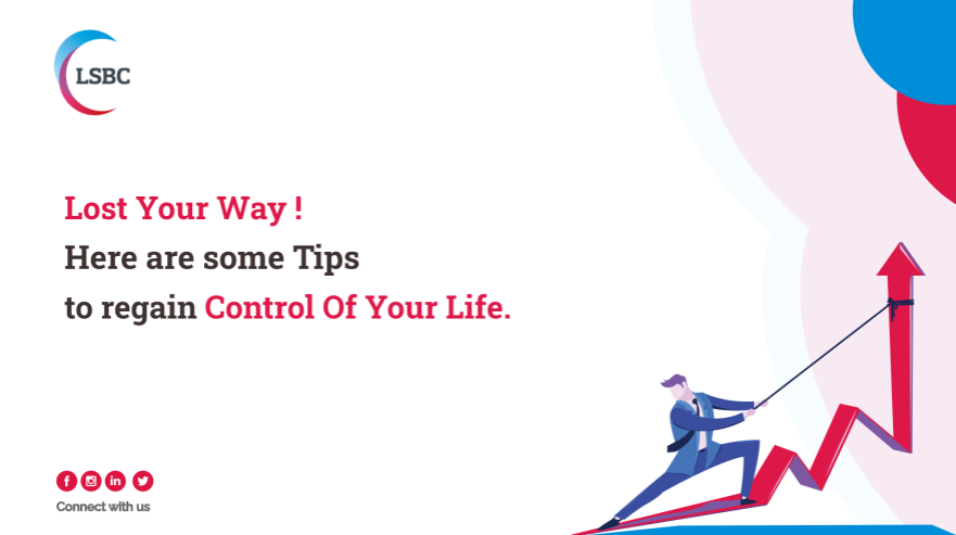 Lost your way: Here are some tips to regain control of your Life